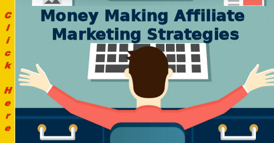 Money Making Affiliate Marketing Strategies