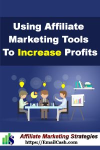Using Affiliate Marketing Tools To Increase Profits