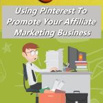 Using Pinterest To Promote Your Affiliate Marketing Business